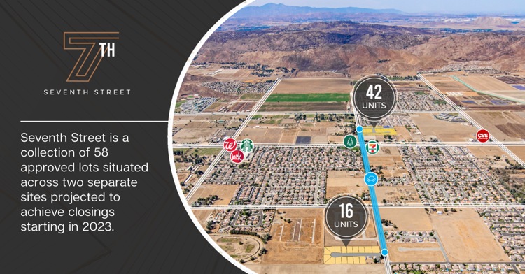 New Opportunity | Seventh Street is a collection of 58 approved lots situated across two separate sites projected to achieve closings starting in 2023.