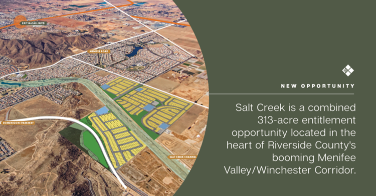 Salt Creek is a combined 313-acre entitlement opportunity located in the heart of Riverside County's booming Menifee Valley/Winchester Corridor.